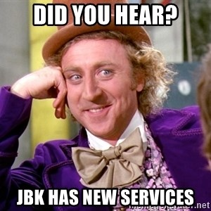 Willy Wonka - DId You Hear? JBK Has New Services