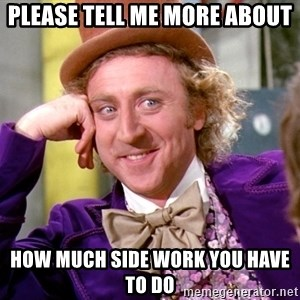 Willy Wonka - Please tell me more about how much side work you have to do