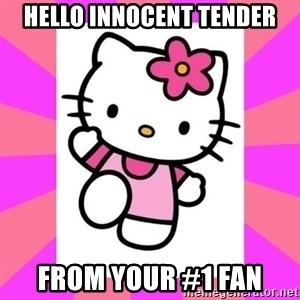 Hello Kitty - hello innocent tender from your #1 fan