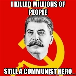 Stalin Says - I killed millions of people Still a communist hero