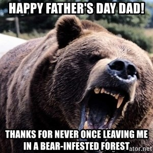 Bear week - Happy Father's Day Dad! Thanks for never once leaving me in a bear-infested forest