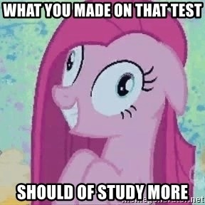 Crazy Pinkie Pie - what you made on that test should of study more