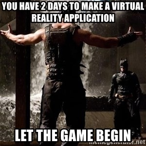 Bane Let the Games Begin - You Have 2 Days to Make a Virtual Reality Application Let the game begin