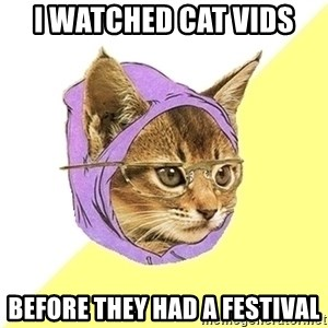 Hipster Cat - i watched cat vids before they had a festival