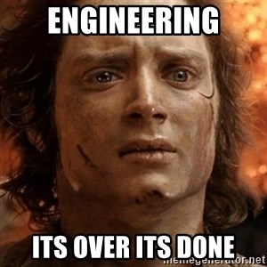 frodo it's over - Engineering Its over its done