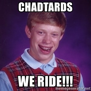 Bad Luck Brian - Chadtards We Ride!!!