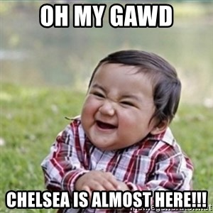 evil plan kid - Oh My GAWD Chelsea is almost here!!!
