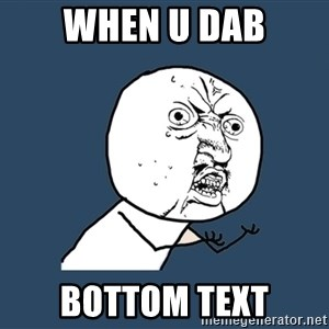 Y U No - when u dab bottom text