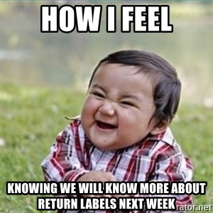 evil plan kid - How i feel Knowing we will know more about return labels next week