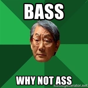 High Expectations Asian Father - bass why not ass