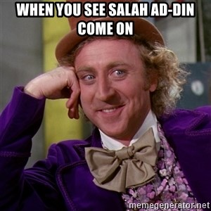 Willy Wonka - When You see Salah ad-din come on