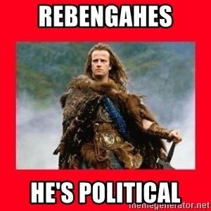 Highlander - RebengaHes  He's political