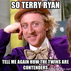 Willy Wonka - so terry ryan tell me again how the Twins are contenders