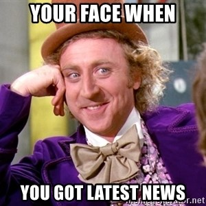 Willy Wonka - your face when you got latest news