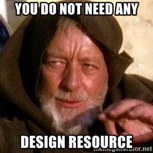 JEDI KNIGHT - You do not need any design resource