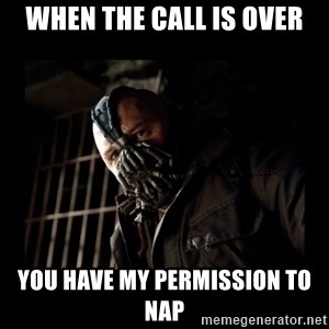 Bane Meme - WHEN THE CALL IS OVER You have my permission to nap