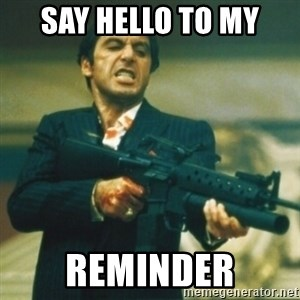 Tony Montana - Say hello to my  reminder