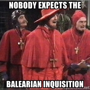 spanish inquisition - Nobody expects the balearian inquisition