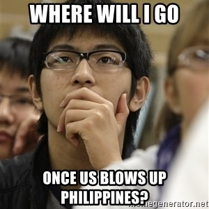 Asian College Freshman - Where will i go Once US blows up Philippines?
