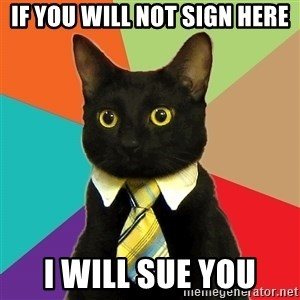 Business Cat - if you will not sign here i will sue you