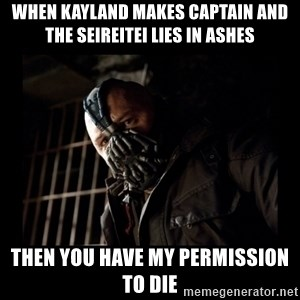 Bane Meme - When Kayland makes Captain and the Seireitei lies in ashes Then you have my permission to die