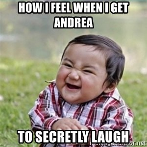 evil plan kid - how i feel when i get andrea  to secretly laugh