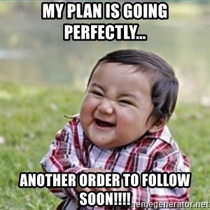 evil plan kid - my plan is going perfectly... Another order to follow soon!!!!