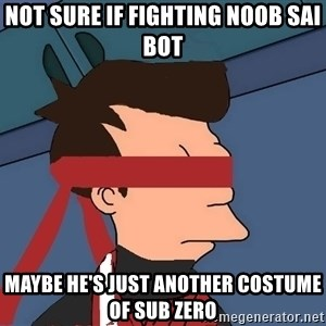 fryshi - not sure if fighting noob sai bot MAYBE HE'S JUST ANOTHER COSTUME OF SUB ZERo