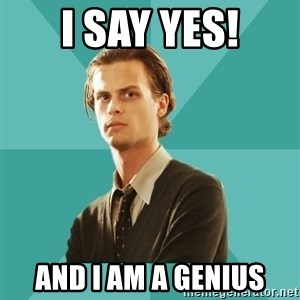 spencer reid - I SAY YES! AND I AM A GENIUS