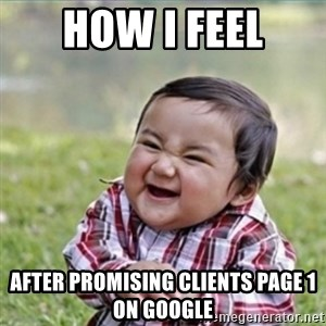 evil plan kid - how i feel after promising clients page 1 on google