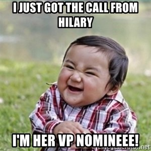 evil plan kid - I just Got the call from Hilary I'm her VP nomineee!