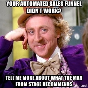 Willy Wonka - Your automated sales funnel didn't work? tell me more about what the man from stage recommends