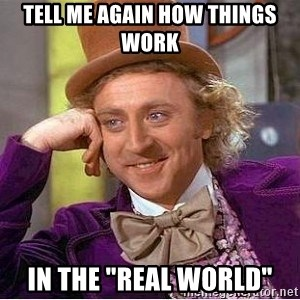 """Willy Wonka - tell me again how things work in the """"real world"""""""