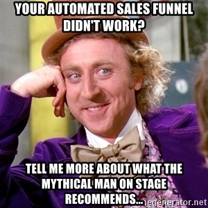 Willy Wonka - Your Automated Sales Funnel Didn't Work? Tell Me More About What The Mythical Man On Stage Recommends...