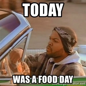 Good Day Ice Cube - Today was a food day