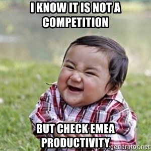evil plan kid - I know it is not a competition but check EMEA productivity