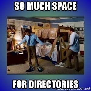 There's so much more room - So much space for directories