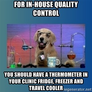 Chemistry Dog - For in-house quality control you should have a thermometer in your clinic fridge, freezer and travel cooler