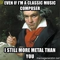 beethoven - Even if I'm a classic music composer I still more metal than you