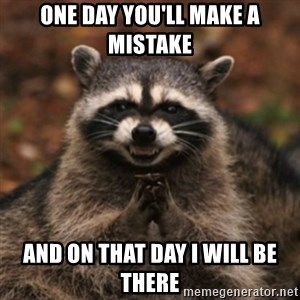 evil raccoon - One day you'll make a mistake And on that day I will be there
