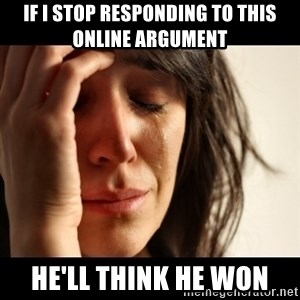 crying girl sad - IF I STOP RESPONDING TO THIS ONLINE ARGUMENT HE'LL THINK HE WON