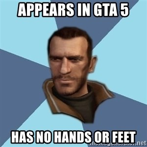 Niko - Appears in GTA 5 has no hands or feet