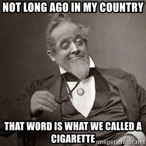 1889 [10] guy - not long ago in my country that word is what we called a cigarette