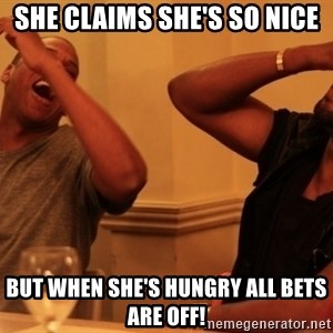 Jay-Z & Kanye Laughing - She claims she's so nice But when she's hungry all bets are off!