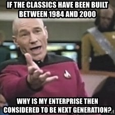 Captain Picard - if the classics have been built between 1984 and 2000 why is my enterprise then considered to be next generation?