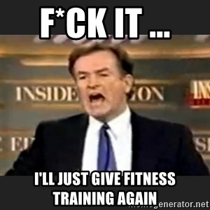 Angry Bill O'Reilly - F*CK IT ... I'LL JUST GIVE FITNESS TRAINING AGAIN