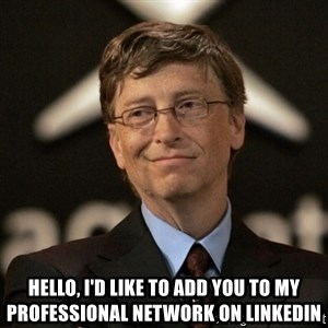 Bill Gates -  Hello, I'd like to add you to my professional network on Linkedin