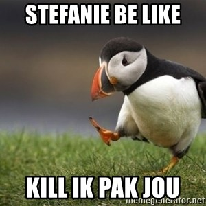 Unpopular Opinion Puffin - Stefanie be like Kill ik pak jou