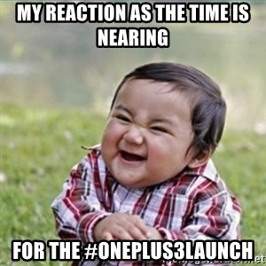 evil plan kid - My reaction as the time is nearing  for the #OnePlus3Launch