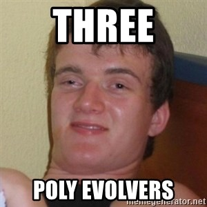 Really highguy - THREE POLY EVOLVERS